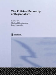 The Political Economy of Regionalism ebook by Michael Keating,John Loughlin
