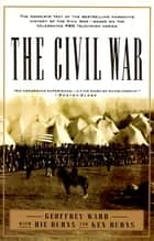 The Civil War - The complete text of the bestselling narrative history of the Civil War--based on the celebrated PBS television series eBook by Geoffrey C. Ward, Kenneth Burns