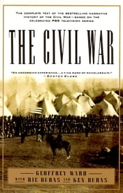 The Civil War - The complete text of the bestselling narrative history of the Civil War--based on the celebrated PBS television series ebook by Geoffrey C. Ward,Kenneth Burns