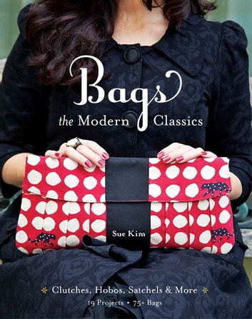 Bags--The Modern Classics - Clutches, Hobos, Satchels & More ebook by Sue Kim