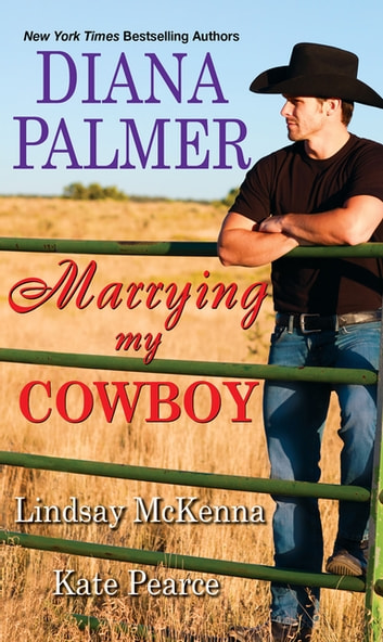 Marrying My Cowboy - A Sweet and Steamy Western Romance Anthology ebook by Diana Palmer,Lindsay McKenna,Kate Pearce
