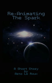 Re-Animating The Spark ebook by Arno Le Roux