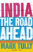 India: the road ahead ebook by Mark Tully