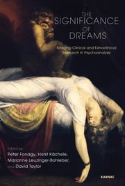 The Significance of Dreams - Bridging Clinical and Extraclinical Research in Psychonalysis ebook by Peter Fonagy,Horst Kachele,Marianne Leuzinger-Bohleber,David Taylor