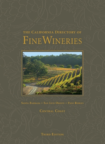 The California Directory of Fine Wineries: Central Coast ebook by K. Reka Badger,Cheryl Crabtree,Daniel Mangin