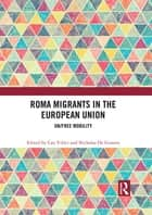 Roma Migrants in the European Union - Un/Free Mobility ebook by Can Yıldız, Nicholas De Genova