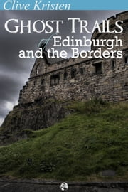 Ghost Trails of Edinburgh and the Borders ebook by Clive Kristen