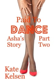 Paid To Dance: Asha's Story Part Two ebook by