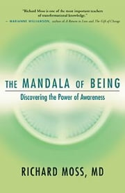 The Mandala of Being - Discovering the Power of Awareness ebook by Richard Moss