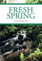 Fresh Spring ebook by Gregory Chigozie Nnaji