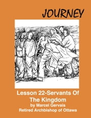 Journey: Lesson 22 - Servants Of The Kingdom ebook by Marcel Gervais