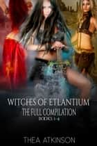 Witches of Etlantium: books 1-4 ebook by Thea Atkinson