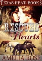 Rescued Hearts (Texas Heat: Book 6) ebook by Amelia Rose