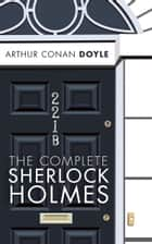The Complete Sherlock Holmes ebook by Sir Arthur Conan Doyle