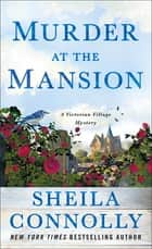 Murder at the Mansion - A Victorian Village Mystery eBook by Sheila Connolly