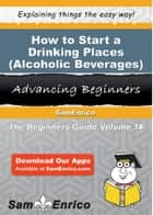 How to Start a Drinking Places (Alcoholic Beverages) Business ebook by Ramona Castro