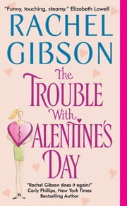 The Trouble With Valentine's Day ebook by Rachel Gibson