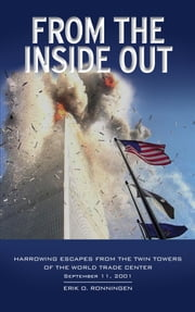 From the Inside Out - Harrowing Escapes from the Twin Towers of the World Trade Center ebook by Erik O. Ronningen