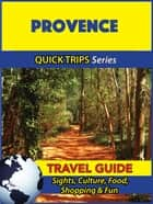 Provence Travel Guide (Quick Trips Series) - Sights, Culture, Food, Shopping & Fun ebook by Crystal Stewart