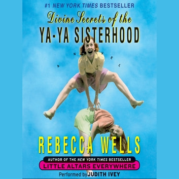 Divine Secrets of the Ya-Ya Sisterhood audiobook by Rebecca Wells