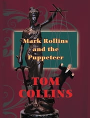 Mark Rollins and the Puppeteer ebook by Tom Collins