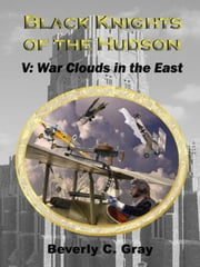 Black Knights of the Hudson Book V: War Clouds in the East ebook by Beverly C Gray