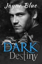 Dark Destiny ebook by Jayne Blue