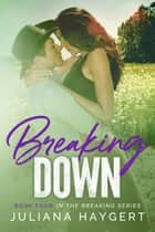 Breaking Down ebook by Juliana Haygert
