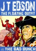 The Floating Outfit 20: The Bad Bunch eBook by J.T. Edson