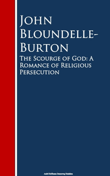 The Scourge of God - A Romance of Religious Persecution eBook by John Bloundelle-Burton