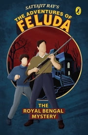 The Royal Bengal Mystery - The Adventure of Feluda ebook by Satyajit Ray