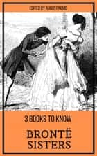 3 books to know Brontë Sisters ebook by Anne Brontë, Charlotte Bronte, Emily Brontë,...