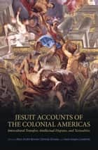Jesuit Accounts of the Colonial Americas - Textualities, Intellectual Disputes, Intercultural Transfer ebook by Marc André Bernier, Clorinda Donato, Hans-Jürgen Lüsebrink