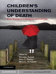 Children's Understanding of Death - From Biological to Religious Conceptions ebook by Victoria Talwar,Paul L. Harris,Michael Schleifer