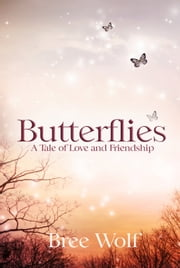 Butterflies - A Tale of Love and Friendship ebook by Bree Wolf