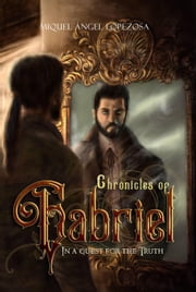 Chronicles of Gabriel, In a quest for the truth - First book of the trilogy ebook by Miquel Àngel Lopezosa Criado