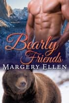 Bearly Friends ebook by Margery Ellen