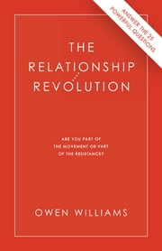 The Relationship Revolution - Are You Part of the Movement or Part of the Resistance? ebook by Owen Williams