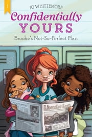 Confidentially Yours #1: Brooke's Not-So-Perfect Plan ebook by Jo Whittemore