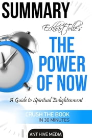 Eckhart Tolle's The Power of Now: A Guide to Spiritual Enlightenment Summary ebook by Ant Hive Media