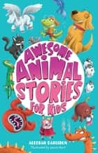 Awesome Animal Stories for Kids ebook by Aleesah Darlison
