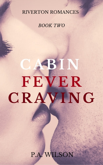 Cabin Fever Craving ebook by P.A. Wilson