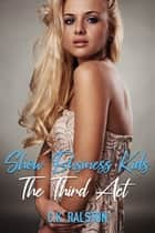 Show Business Kids: The Final Act Windsong and Beyond ebook by C.K. Ralston
