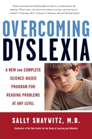 Overcoming Dyslexia - A New and Complete Science-Based Program for Reading Problems at Any Level ebook by Sally Shaywitz, M.D.