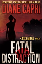 Fatal Distraction - A Jess Kimball Thriller ebook by Diane Capri