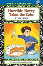 Horrible Harry Takes the Cake ebook by Suzy Kline,Frank Remkiewicz