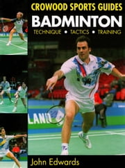 Badminton - Technique, Tactics, Training ebook by John Edwards