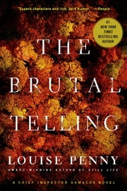 The Brutal Telling - A Chief Inspector Gamache Novel ebook by Louise Penny