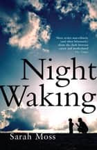 Night Waking eBook by Sarah Moss