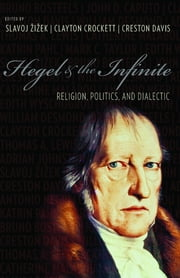 Hegel and the Infinite - Religion, Politics, and Dialectic ebook by Slavoj Žižek, Clayton Crockett, Creston Davis